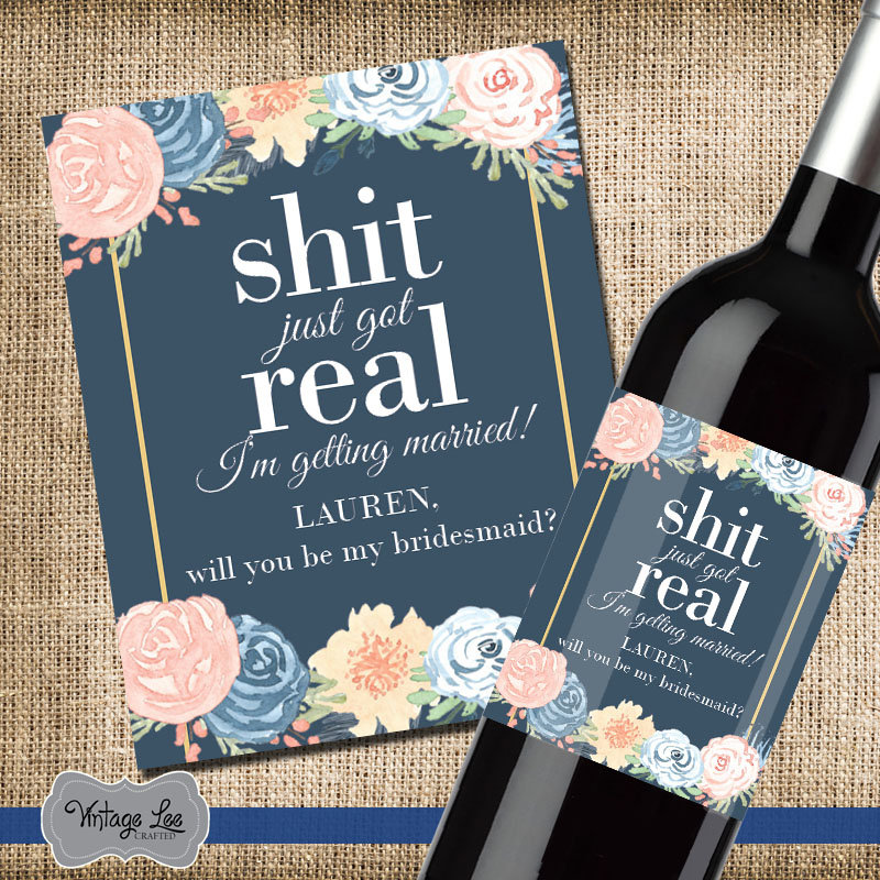 Shit Just Got Real - I'm Getting Married! Be My Bridesmaid - Wine Label